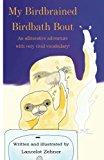 My Birdbrained Birdbath Bout: An alliterative adventure with very vivid vocabulary!