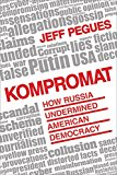 Kompromat: How Russia Undermined American Democracy