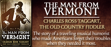 The Man from Vermont: Charles Ross Taggart, the Old Country Fiddler by Adam R. Boyce