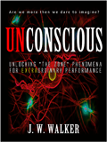 UNCONSCIOUS: Unlocking The Zone Phenomenon for extraordinary human performance