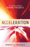 Acceleration: The Forces Driving Human Progress by Ronald G. Havelock