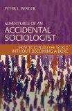 Adventures of an Accidental Sociologist: How to Explain the World Without Becoming a Bore by Peter L. Berger