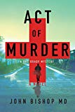 Act of Murder: A Medical Thriller (A Doc Brady Mystery)