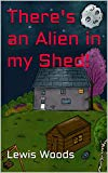 There's an Alien in my Shed! (Jack and Misty Book 1)
