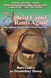 The Atheist Camel Rants Again!: more arguments and observations from the atheist front by Bart Centre