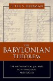 The Babylonian Theorem: The Mathematical Journey to Pythagoras and Euclid by Peter S. Rudman