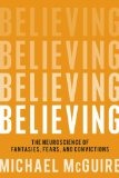 Believing: The Neuroscience of Fantasies, Fears, and Convictions