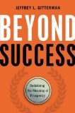 Beyond Success: Redefining the Meaning of Prosperity by Jeffrey L. Gitterman