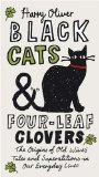 Black Cats & Four-Leaf Clovers: The Origins of Old Wives' Tales and Superstitions in Our Everyday Lives by Harry Oliver