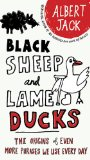 Black Sheep and Lame Ducks: The Origins of Even More Phrases We Use Every Day by Albert Jack