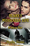 Blake's Miserable Life: Without Her