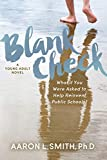 Blank Check, A Novel: What if You Were Asked to Help Reinvent Public Schools?