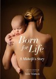 Born for Life: A Midwife's Story