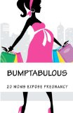 Bumptabulous: 20 Moms Expose Pregnancy