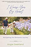 I Know You by Heart: Navigating the Dementia Journey