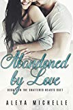 Abandoned by Love: Book 1 in the Shattered Hearts Duet