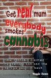 Get real, mum, everybody smokes cannabis!