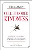 Cold-Blooded Kindness: Neuroquirks of a Codependent Killer, or Just Give Me a Shot at Loving You, Dear, and Other Reflections on Helping That Hurts by Barbara Oakley
