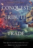 Conquest, Tribute, and Trade: The Quest for Precious Metals and the Birth of Globalization by Howard J. Erlichman