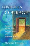 Conscious Courage: Turning Everyday Challenges into Opportunities by Maureen Stearns, MS