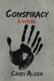 Conspiracy: A Novel by Casey Alden