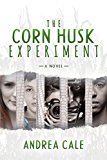 The Corn Husk Experiment: A Novel