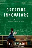 reating Innovators: The Making of Young People Who Will Change the World