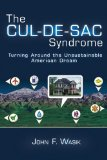 The Cul-De-Sac Syndrome: Turning Around the Unsustainable American Dream by John F. Wasik