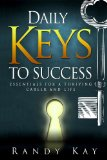 Daily Keys to Success: Essentials for a Thriving Career and Life by Randy Kay