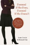 Damned If She Does, Damned If She Doesn't: Rethinking the Rules of the Game That Keep Women from Succeeding in Business by Lynn Cronin & Howard Fine