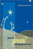 Dare To Dream!: 25 Extraordinary Lives by Sandra McLeod Humphrey