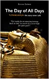 The Day of All Days: TUTANKHAMUN the story never told