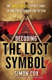 Decoding The Lost Symbol: The Unauthorized Expert Guide to the Facts Behind the Fiction by Simon Cox