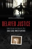 Delayed Justice: Inside Stories from America's Best Cold Case Investigators by Jack and Mary Branson