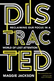 Distracted: Reclaiming Our Focus in a World of Lost Attention