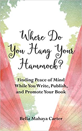 Where Do You Hang Your Hammock?: Finding Peace of Mind While You Write, Publish, and Promote Your Book