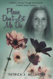 Please Don't Let Me Die: A Fathers Journey Through Grief and the Criminal Justice System