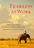 Fearless at Work: Timeless Teachings for Awakening Confidence, Resilience, and Creativity in the Face of Life's Demands [Kindle Edition]