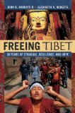 Freeing Tibet: 50 Years of Struggle, Resilience, and Hope by John B. Roberts II and Elizabeth A. Roberts
