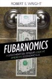Fubarnomics: A Lighthearted, Serious Look at America's Economic Ills by Robert E. Wright