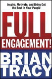 Full Engagement!: Inspire, Motivate, and Bring Out the Best in Your People by Brian Tracy