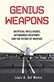 Genius Weapons: Artificial Intelligence, Autonomous Weaponry, and the Future of Warfare