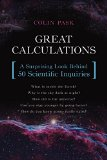 Great Calculations: A Surprising Look Behind 50 Scientific Inquiries