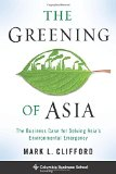 The Greening of Asia: The Business Case for Solving Asia's Environmental Emergency (Columbia Business School Publishing)