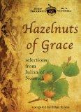 Hazelnuts of Grace: Selections from Julian of Norwich
