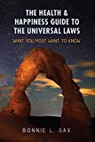 The Health & Happiness Guide to the Universal Laws: What You Most Want to Know