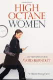High-Octane Women: How Superachievers Can Avoid Burnout by Dr. Sherrie Bourg Carter
