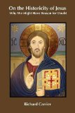 On the Historicity of Jesus: Why We Might Have Reason for Doubt - by Richard Carrier