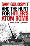 Sam Goudsmit and the Hunt for Hitler's Atom Bomb