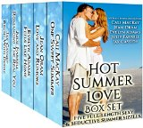 Hot Summer Love Box Set: Five Full-Length Sexy & Seductive Summer Sizzles